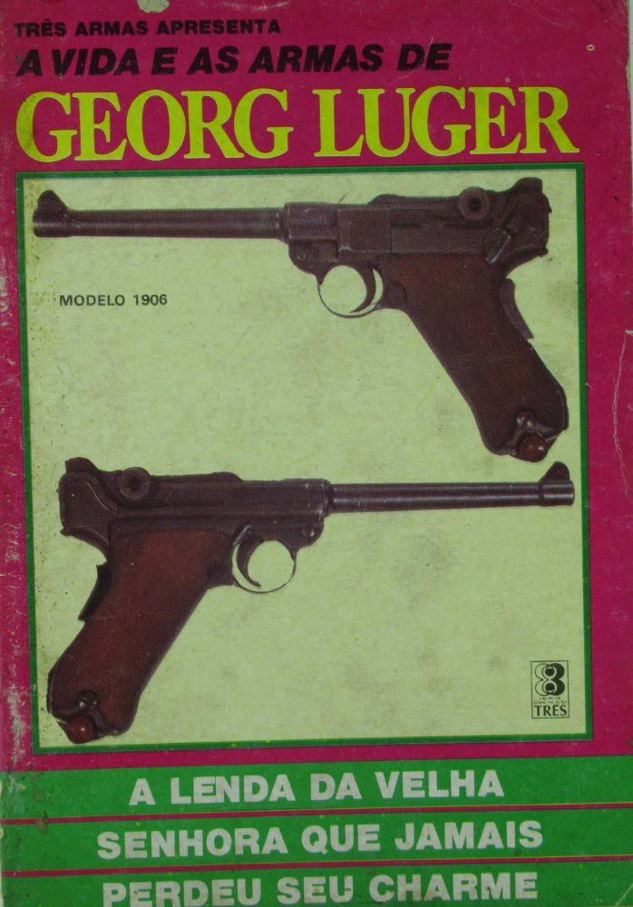 A vida e as Armas de Georg Luger Editora 3 - CROSSOVER