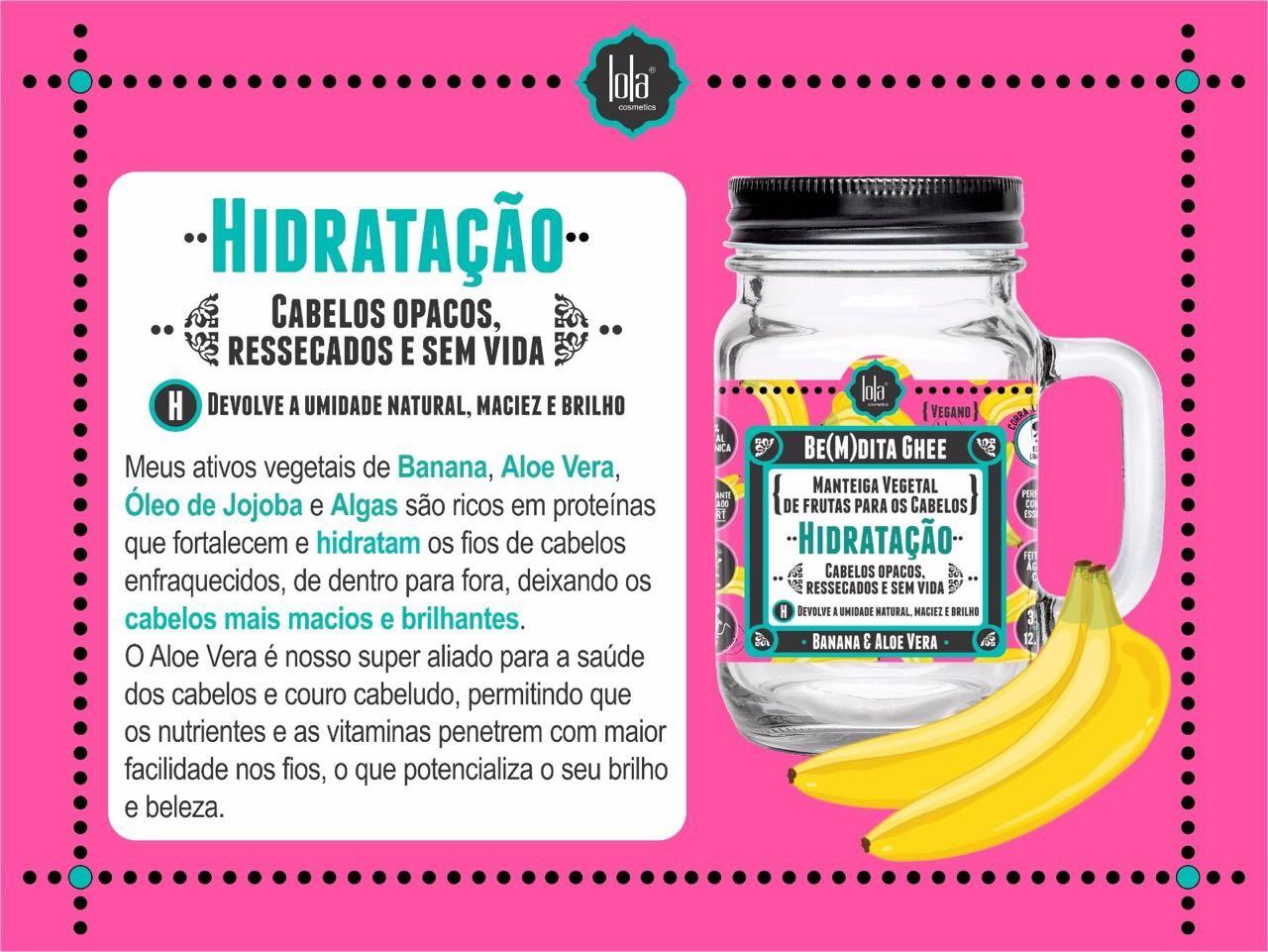 Lola Cosmetics Be(m)dita Ghee Banana e Aloe Vera Máscara de Hidratação 250g