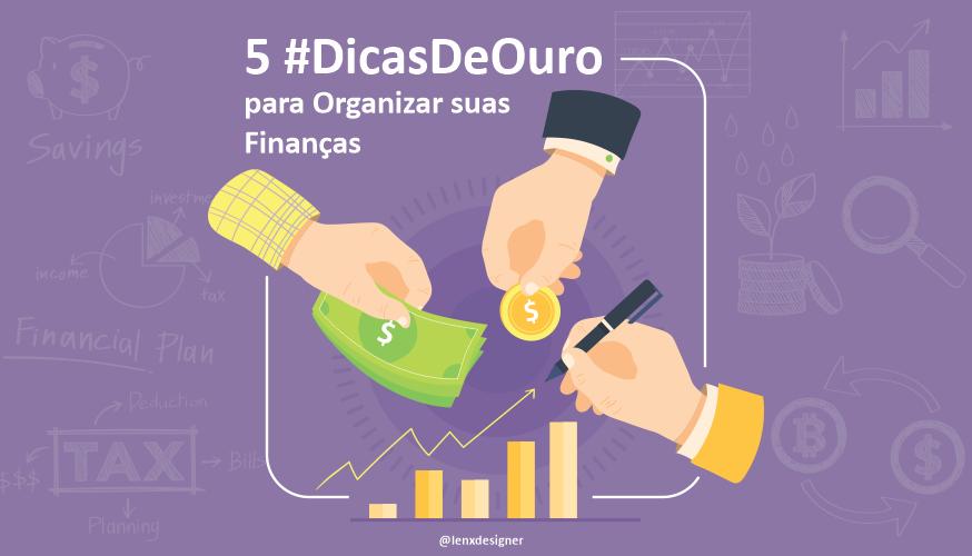 5 #DicasDeOuro para organizar suas finanças