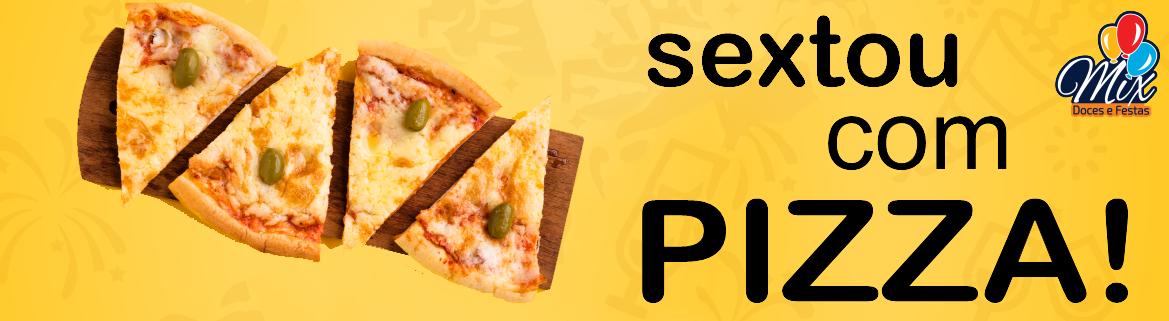 SEXTA DA PIZZA