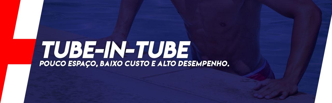 TUBE IN TUBE