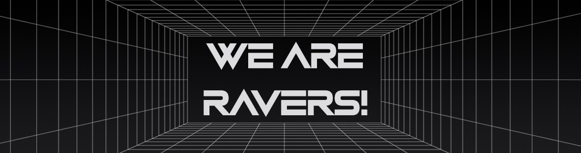 we are ravers