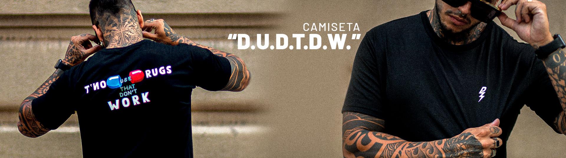 Camiseta D.U.D.T.D.W