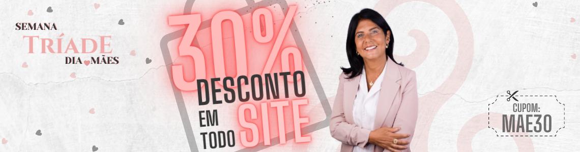 SEMANA TRIADE DIA DAS MÃES 30% OFF