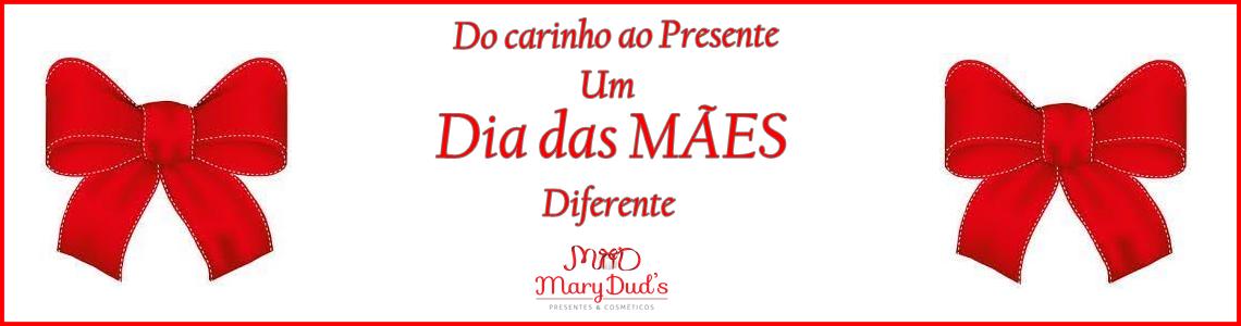 Dia das Mães Mary Dud's Presentes