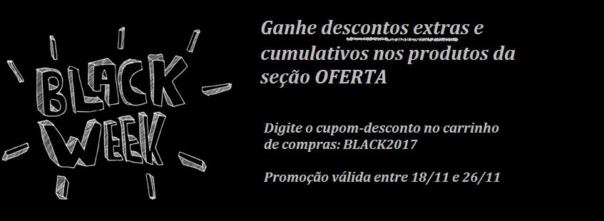 BLACK WEEK 2017 - GANHE DESCONTOS EXTRAS