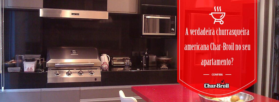A verdadeira churrasqueira americana Char-Broil no seu apartamento?