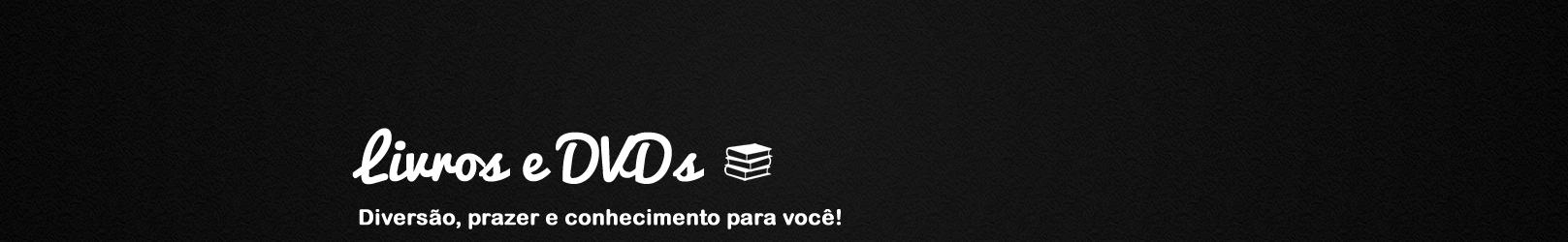 Livros e DVDs