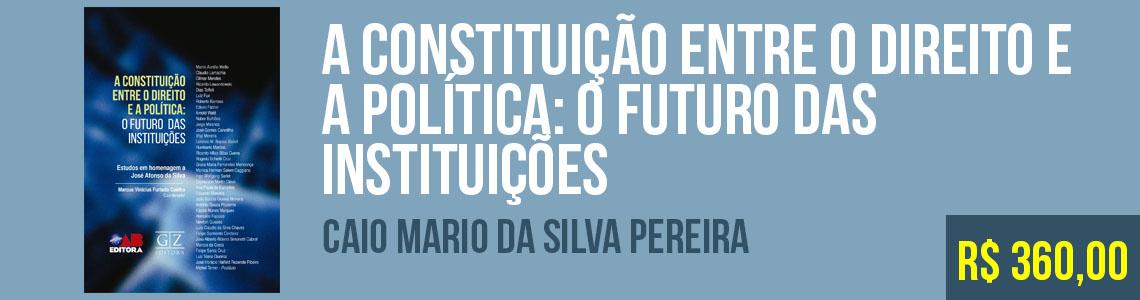 A Constituição entre o direito e a política - Marcus Vinícius Furtado Coelho