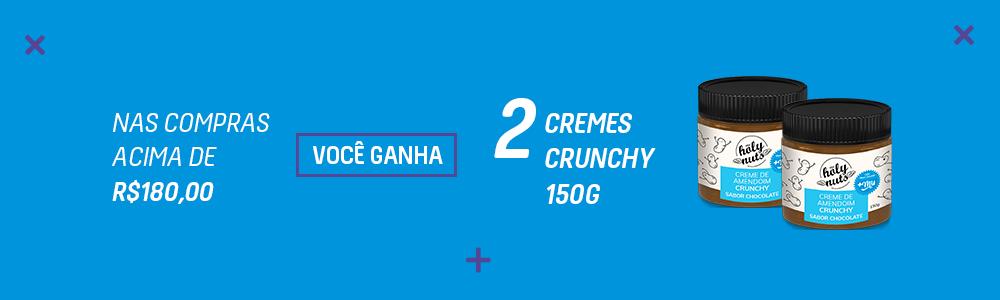 Acima de R$180,00 leva 2 creminhos crunchy - Dezembro