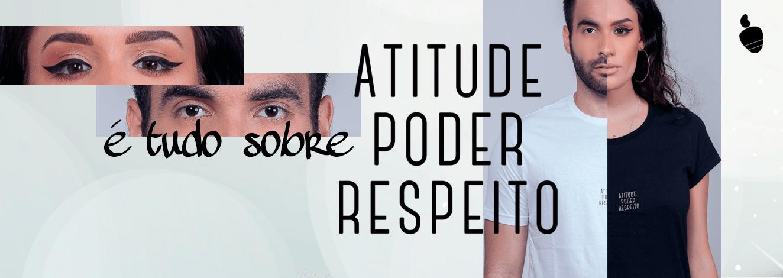 Atitude Poder e Respeito