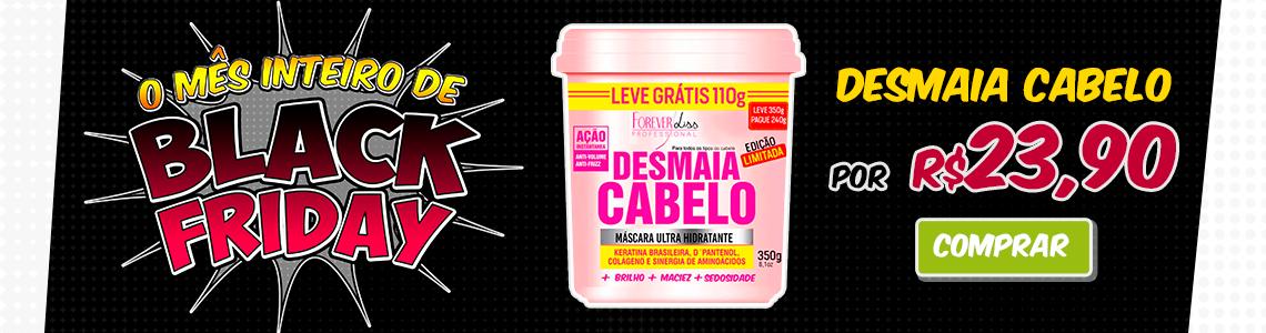 BLACK FRIDAY - Desmaia Cabelo