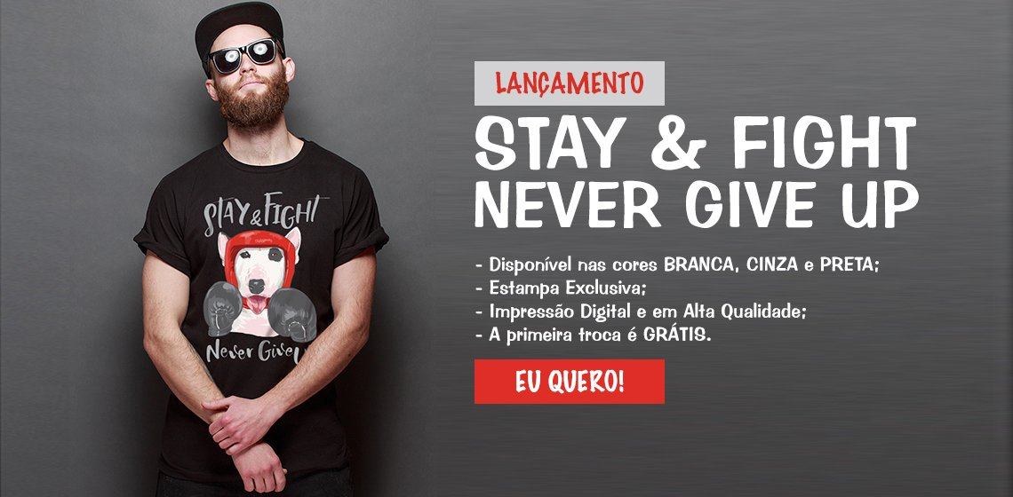 Camiseta Stay e Fight - Never Give Up - Lançamento