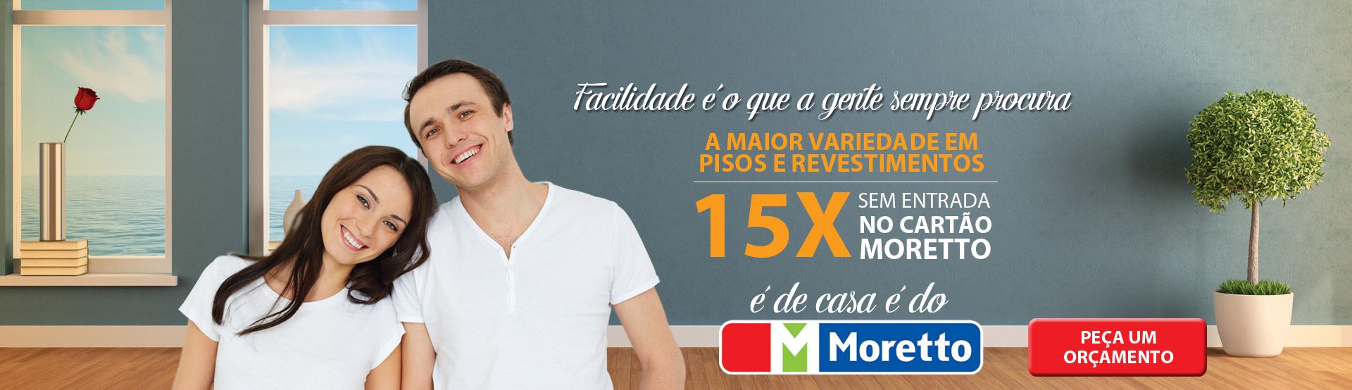 15x no cartão Moretto - Orçamento