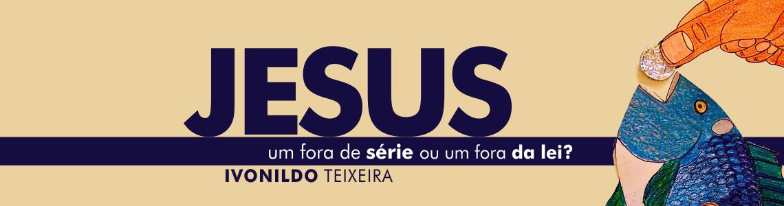 Jesus um fora de série