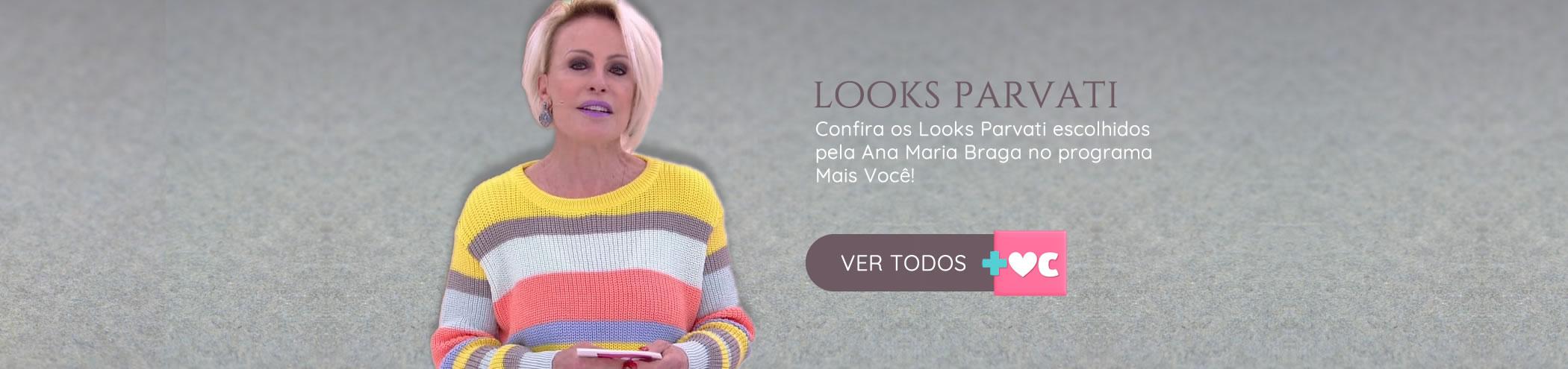 Looks Parvati escolhidos por Ana Maria Braga