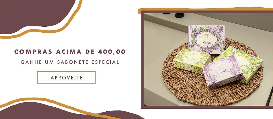 Brinde Sabonete (acima de R$400)