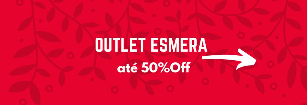 OUTLET ESMERA ATÉ50%