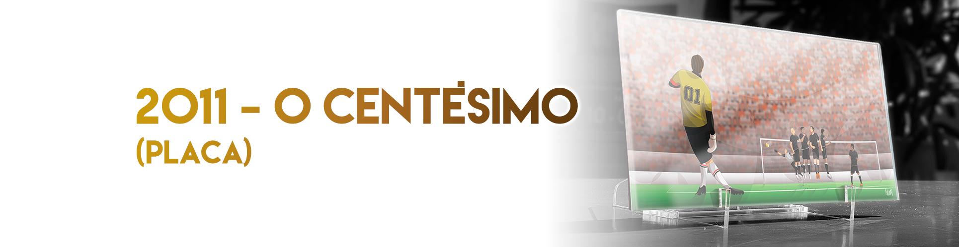 2011 - O Centésimo (PLACA)