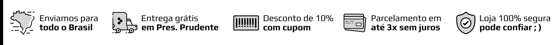 Envios para todo o Brasil, Entrega Grátis em Presidente Prudente, 5% de Desconto, Em até 3 vezes sem Juros, Loja Segura