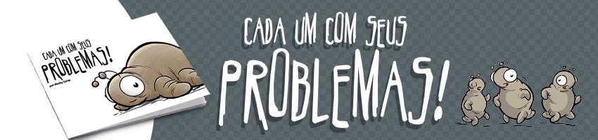 Cada um com seus problemas!