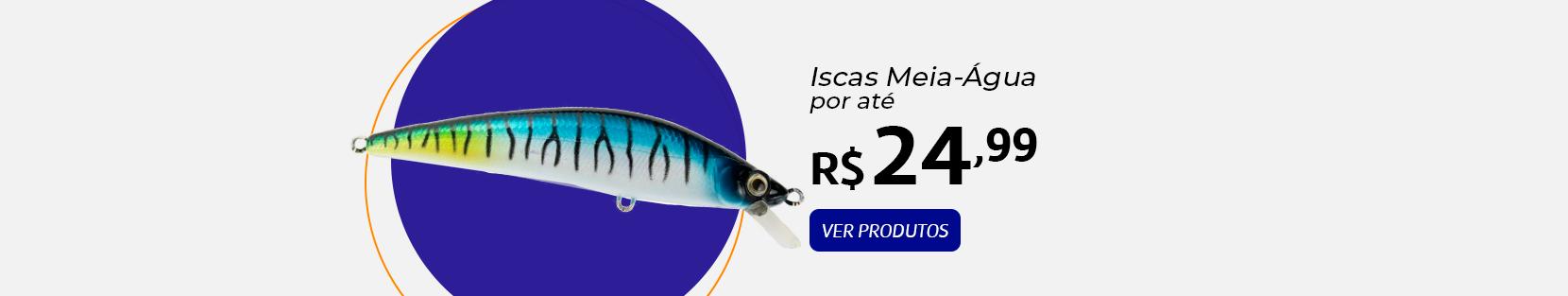 [Catg. Iscas]  Meia_Àgua até 24,99