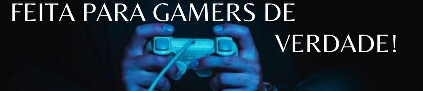 Feita para Gamers.