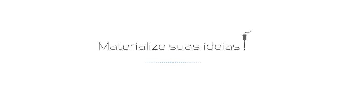 materialize suas ideias
