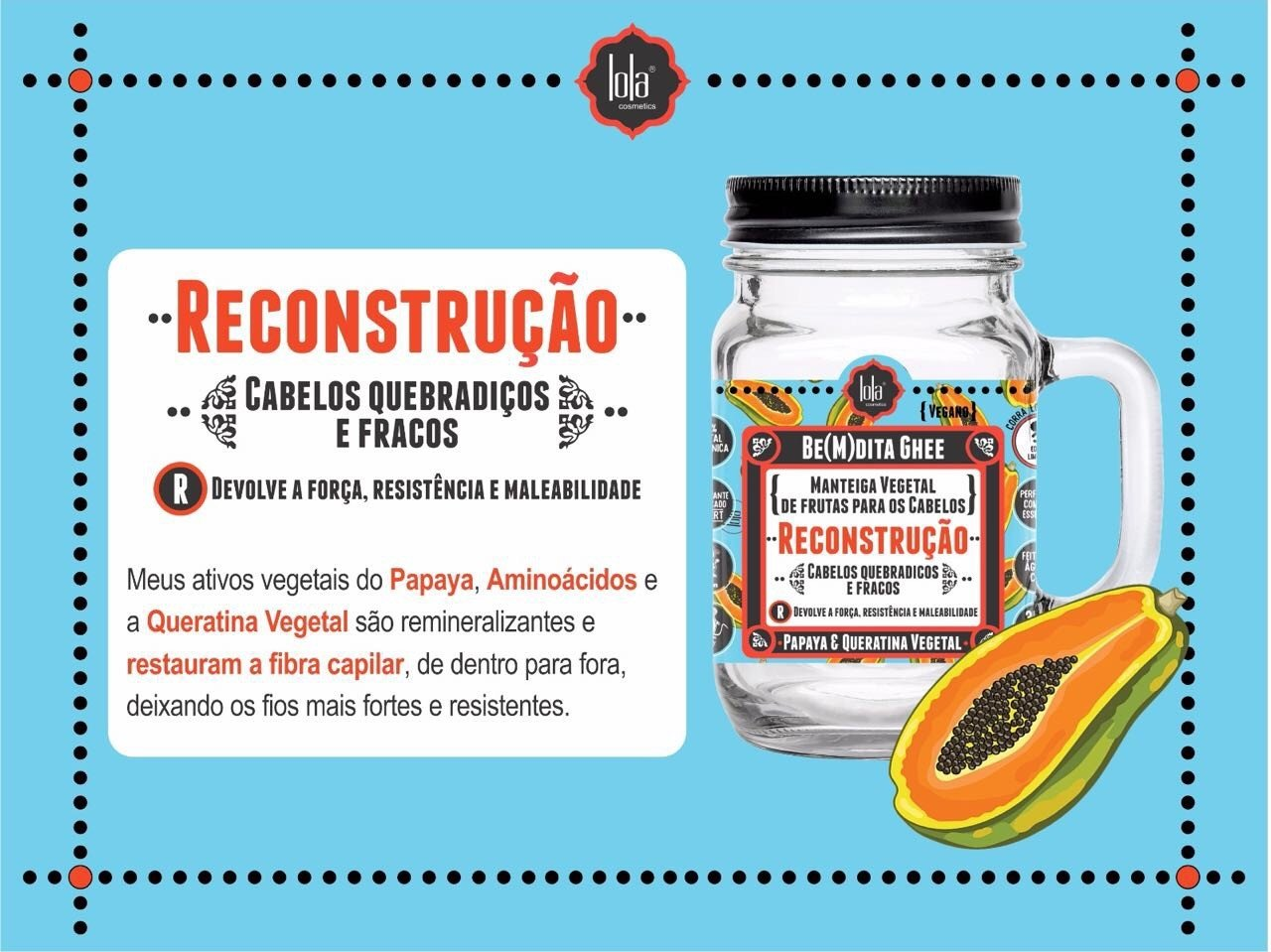 Lola Reconstrução Be(m)dita Ghee Papaya e Queratina Vegetal Máscara de Reconstrução 350g