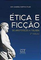 ÉTICA E FICÇÃO - DE ARISTÓTELES A TOLKIEN