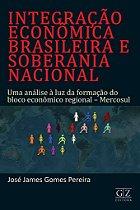 Integração Econômica Brasileira E Soberania Nacional - Uma análise à luz da formação do bloco econômico regional - Mercosul