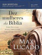 Dez Mulheres da Bíblia - Max Lucado