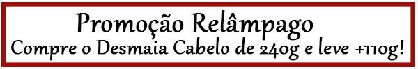 Promoção Relâmpago: compre o Desmaia Cabelo de 240g e leve 350g!