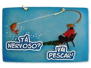 Placa Ta Nervoso ? Vai Pescar !
