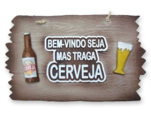 Placa Bem Vindo Seja Mais Traga Cerveja.