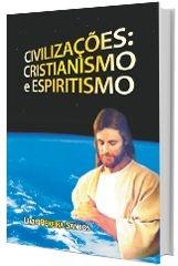 Civilizações: Cristianismo e Espiritismo