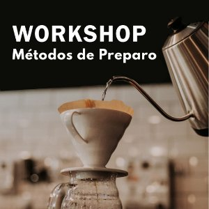 Workshop Métodos de Preparo de Café