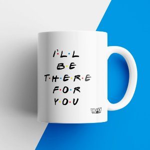 Caneca Temática - I'll be there for you
