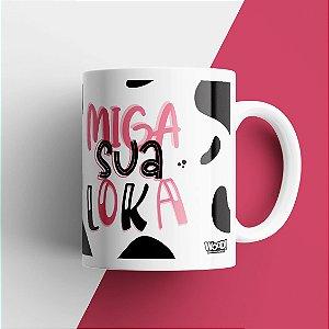 Caneca - Miga sua Loka