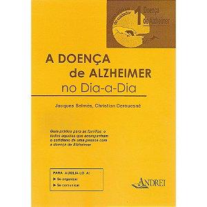 A DOENÇA DE ALZHEIMER - VOLUME I -  A DOENÇA DE ALZHEIMER NO DIA A DIA