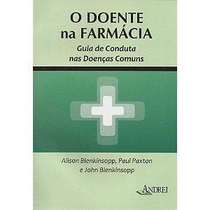 O DOENTE NA FARMÁCIA - GUIA DE CONDUTA NAS DOENÇAS COMUNS