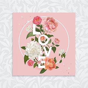 Quadro 18x18 - Flores Love