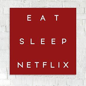 Quadro 18x18 - Eat Sleep Netflix
