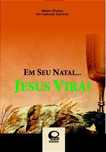 Em Seu Natal... Jesus Virá?