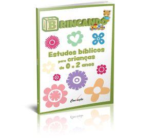 BRINCANDO ESTUDOS BÍBLICOS PARA CRIANÇAS 0-2 ANOS VOL 4 2SEM2021 CONVICÇÃO