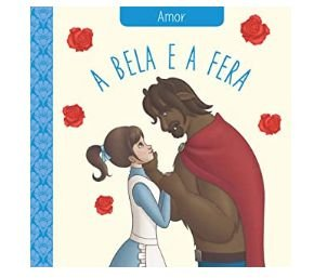 A BELA E A FERA CLÁSSICOS DAS VIRTUDES AMOR