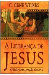 A LIDERANÇA DE JESUS O LÍDER COM CORAÇÃO DE SERVO LIVRO LIFEWAY