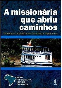 A MISSIONÁRIA QUE ABRIU CAMINHOS UMA BIOGRAFIA DE MARCOLINA FERREIRA DE MAGALHÃES UFMBB