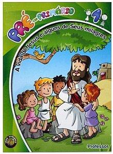 A VIDA DE JESUS E ALGUNS DE SEUS MILAGRES PRÉ-PRIMÁRIO PROFESSOR VOL 1 ECE