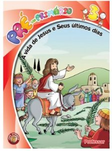 A VIDA DE JESUS E SEUS ÚLTIMOS DIAS PRÉ-PRIMÁRIO PROFESSOR VOL 3 ECE